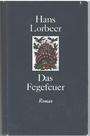Das Fegefeuer : Ein Roman um Luthers Thesenanschlag - Hans Lorbeer