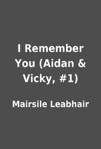 I Remember You (Aidan & Vicky, #1) by…