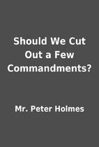 Should We Cut Out a Few Commandments? by Mr.…