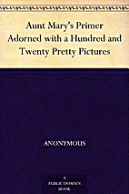 Aunt Mary's Primer Adorned with a Hundred…