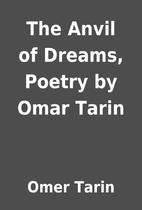 The Anvil of Dreams, Poetry by Omar Tarin by…