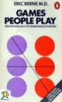 Games People Play. - M. D. Eric Berne
