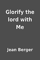Glorify the lord with Me by Jean Berger