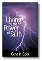 Living by the Power of Faith by Gene R. Cook