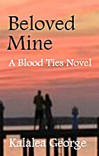 Beloved Mine (Blood Ties) by Kalalea George