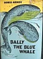 Bally the Blue Whale by Boris Arnov