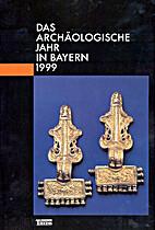 Das archäologische Jahr in Bayern 1999.…