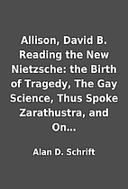 Allison, David B. Reading the New Nietzsche:…