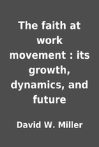 The faith at work movement : its growth,…