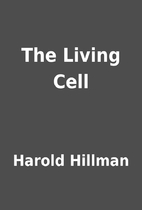 The Living Cell by Harold Hillman
