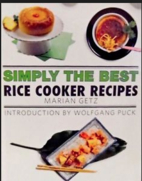 Simply the Best: Rice Cooker Recipes…