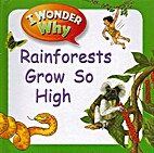 I Wonder Why Rainforests Grow So High by…