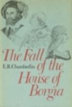 The Fall of the House of Borgia by E. R.…