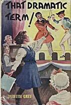 That Dramatic Term! by Judith Grey
