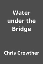 Water under the Bridge by Chris Crowther