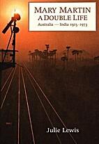 Mary Martin: A Double Life--Australia-India…