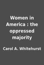 Women in America : the oppressed majority by…