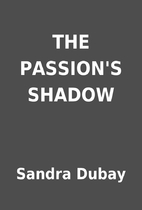 THE PASSION'S SHADOW by Sandra Dubay
