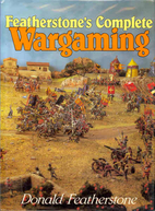 Featherstone's Complete Wargaming by Donald…