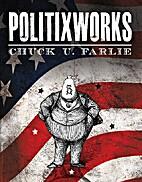 Politixworks by Chuck U. Farlie