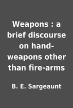 Weapons : a brief discourse on hand-weapons…