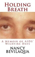 Holding Breath: A Memoir of AIDS' Wildfire…