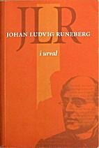 JLR : Johan Ludvig Runeberg i urval by Johan…