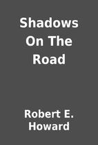 Shadows On The Road by Robert E. Howard