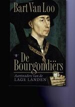 De Bourgondiërs Aartsvaders van de Lage Landen - Bart van Loo