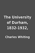 The University of Durham, 1832-1932, by…