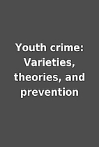Youth crime: Varieties, theories, and…