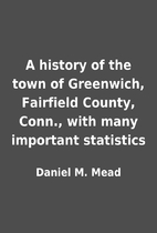 A history of the town of Greenwich,…