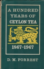 A hundred years of Ceylon tea, 1867-1967 by…