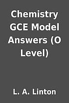 Chemistry GCE Model Answers (O Level) by L.…