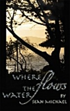 Where Flows the Water by Sean Michael