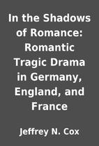 In the Shadows of Romance: Romantic Tragic…