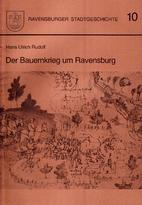 Der Bauernkrieg um Ravensburg by Hans Ulrich…
