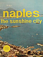 Naples: The sunshine city and its bay…