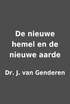 De nieuwe hemel en de nieuwe aarde by Dr. J.…