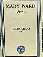 Mary Ward 1585 - 1645 by Joseph Grisar SJ