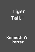 Tiger Tail, by Kenneth W. Porter