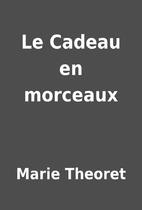 Le Cadeau en morceaux by Marie Theoret