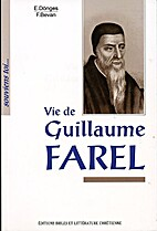 La Vie de Guillaume Farel by E. Dönges