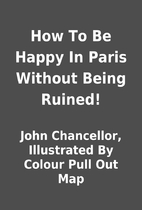 How To Be Happy In Paris Without Being…