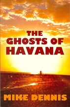 The Ghosts of Havana by Mike Dennis