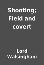 Shooting; Field and covert by Lord…