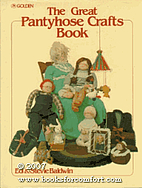 The Great Pantyhose Crafts Book by Edward A.…