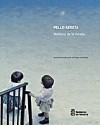PELLO AZKETA. MEMORIA DE LA MIRADA by Pello…