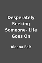 Desperately Seeking Someone- Life Goes On by…