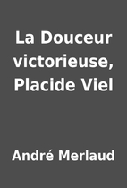 La Douceur victorieuse, Placide Viel by…
